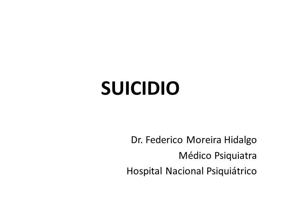 SUICIDIO Dr. Federico Moreira Hidalgo Médico Psiquiatra
