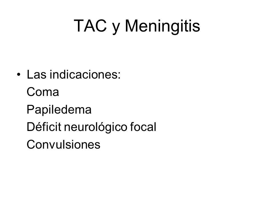 TAC y Meningitis Las indicaciones: Coma Papiledema