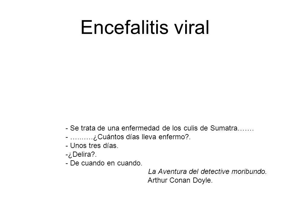 Encefalitis viral - Se trata de una enfermedad de los culis de Sumatra……. - …...….¿Cuántos días lleva enfermo .