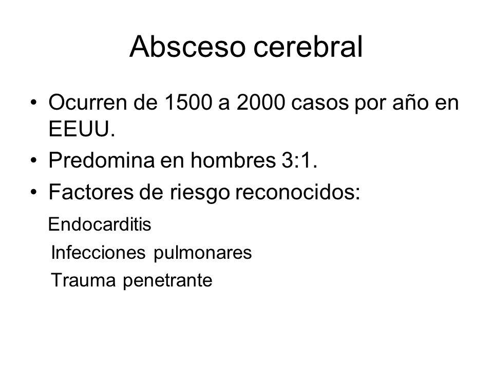 Absceso cerebral Ocurren de 1500 a 2000 casos por año en EEUU.