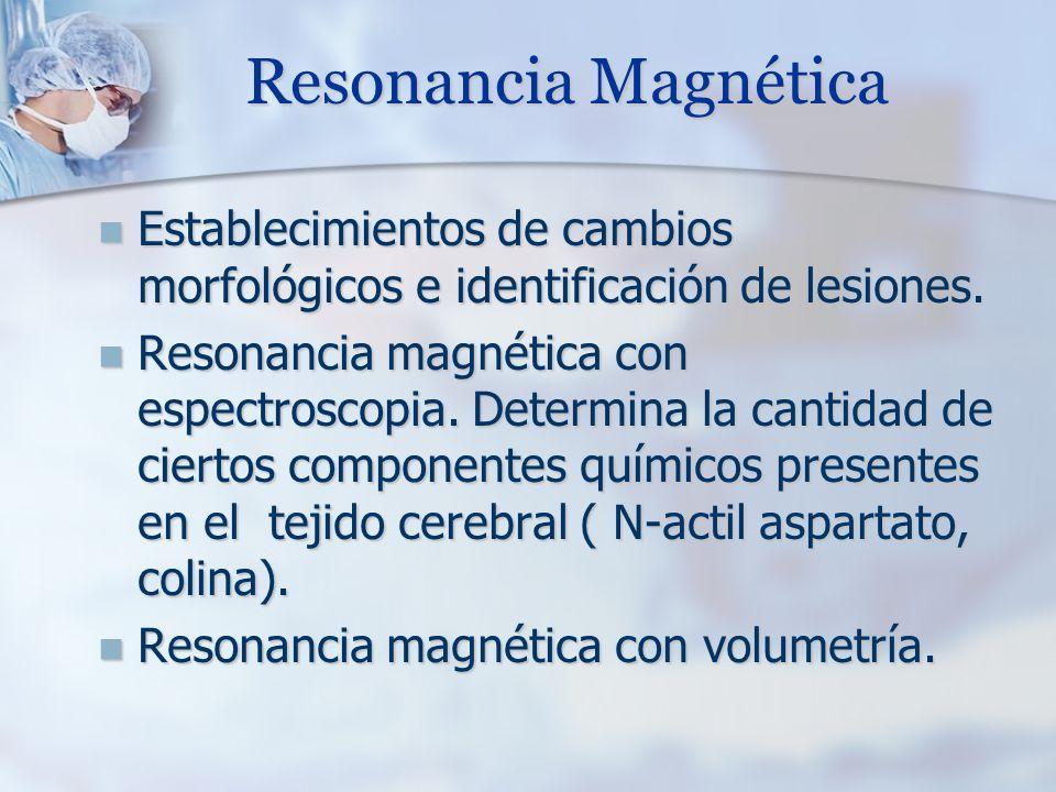 Resonancia Magnética Establecimientos de cambios morfológicos e identificación de lesiones.