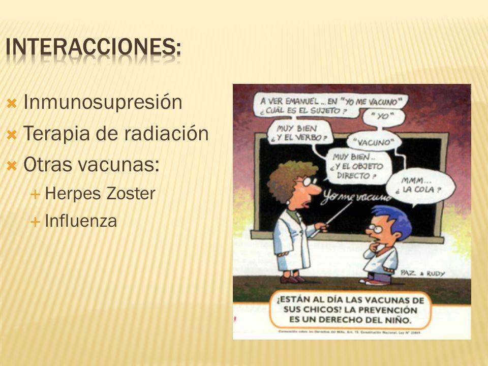 Interacciones: Inmunosupresión Terapia de radiación Otras vacunas: