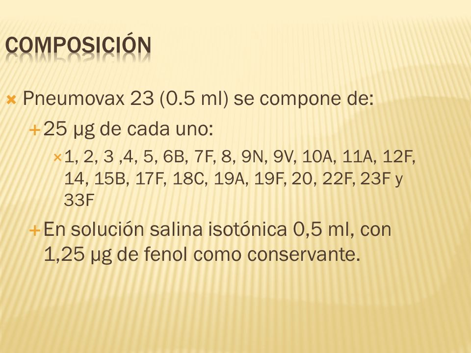 Composición Pneumovax 23 (0.5 ml) se compone de: 25 μg de cada uno: