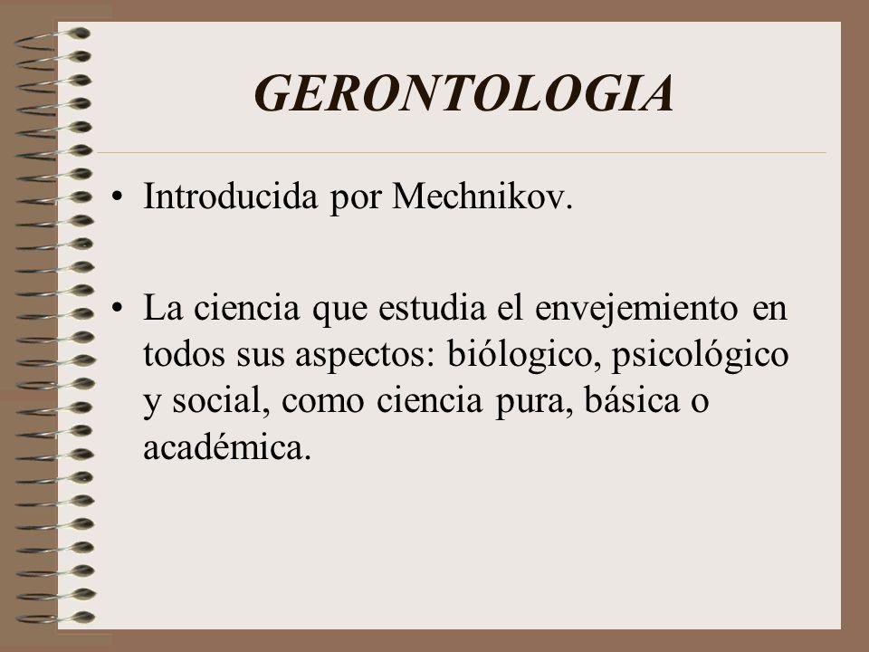 GERONTOLOGIA Introducida por Mechnikov.