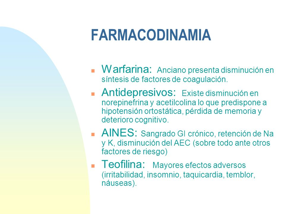 FARMACODINAMIA Warfarina: Anciano presenta disminución en síntesis de factores de coagulación.