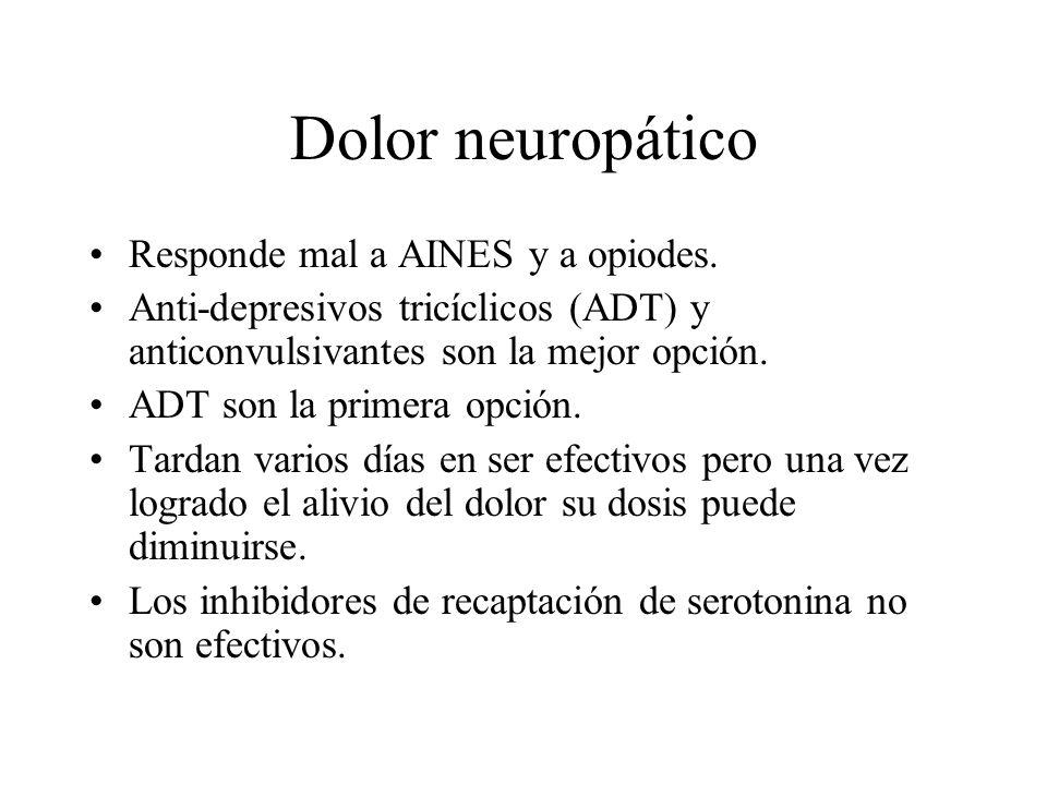 Dolor neuropático Responde mal a AINES y a opiodes.
