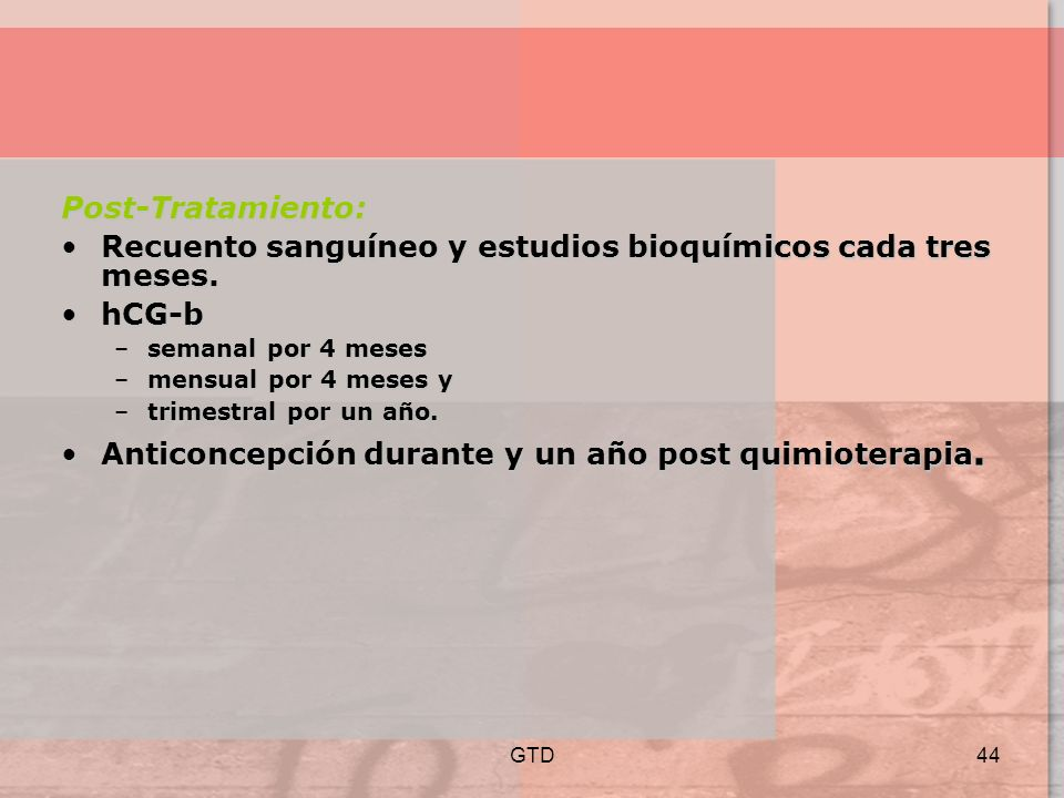 Recuento sanguíneo y estudios bioquímicos cada tres meses. hCG-b