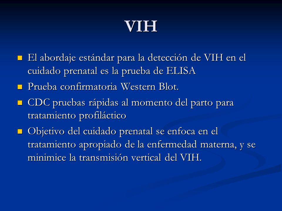 VIH El abordaje estándar para la detección de VIH en el cuidado prenatal es la prueba de ELISA. Prueba confirmatoria Western Blot.