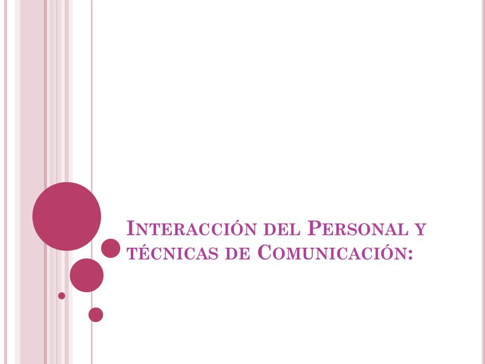 Interacción del Personal y técnicas de Comunicación: