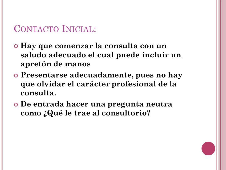 Contacto Inicial: Hay que comenzar la consulta con un saludo adecuado el cual puede incluir un apretón de manos.