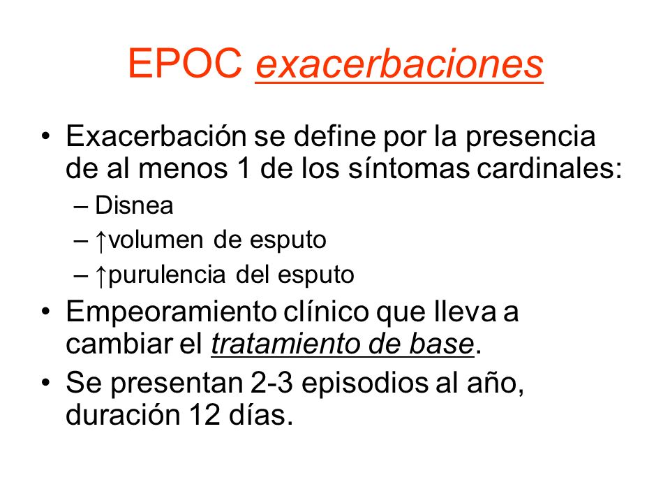 EPOC exacerbaciones Exacerbación se define por la presencia de al menos 1 de los síntomas cardinales: