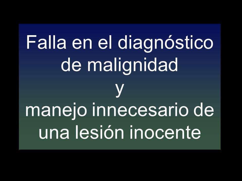 Falla en el diagnóstico de malignidad y manejo innecesario de una lesión inocente