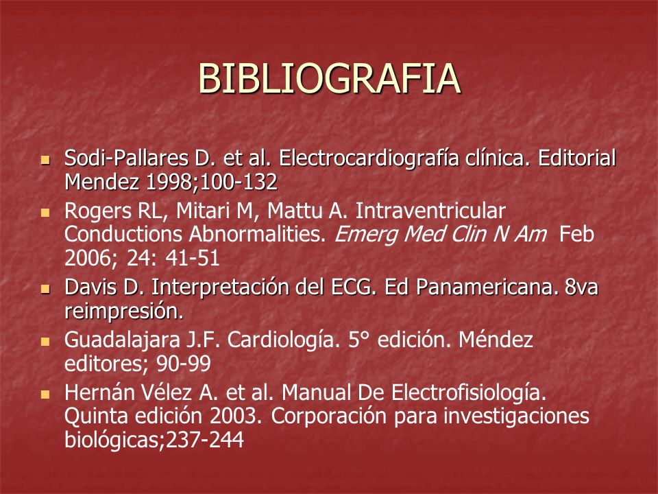 BIBLIOGRAFIA Sodi-Pallares D. et al. Electrocardiografía clínica. Editorial Mendez 1998;100-132.