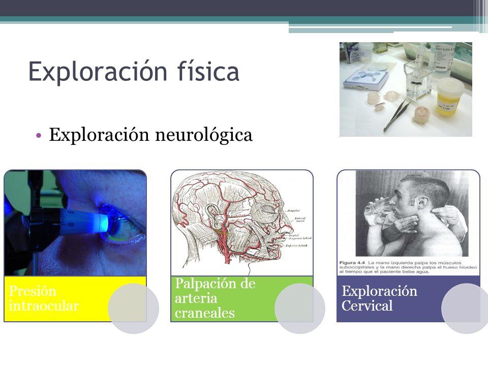 Exploración física Exploración neurológica Presión intraocular