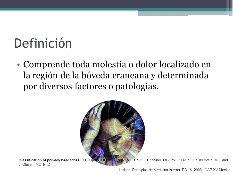Definición Comprende toda molestia o dolor localizado en la región de la bóveda craneana y determinada por diversos factores o patologías.