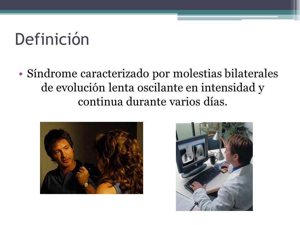 DefiniciónSíndrome caracterizado por molestias bilaterales de evolución lenta oscilante en intensidad y continua durante varios días.