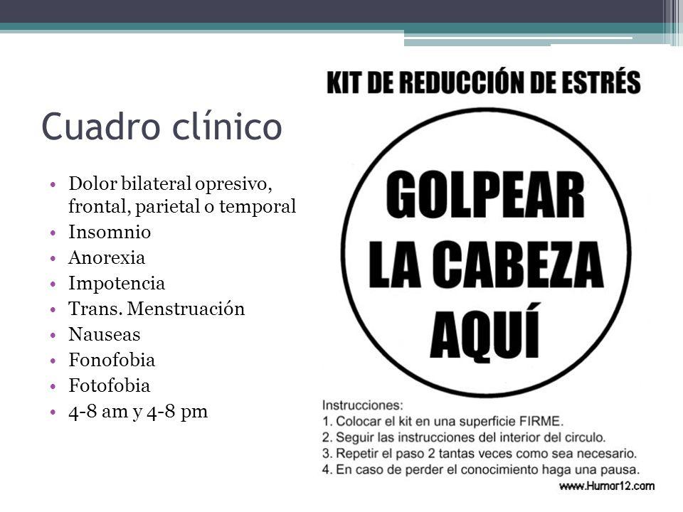 Cuadro clínico Dolor bilateral opresivo, frontal, parietal o temporal