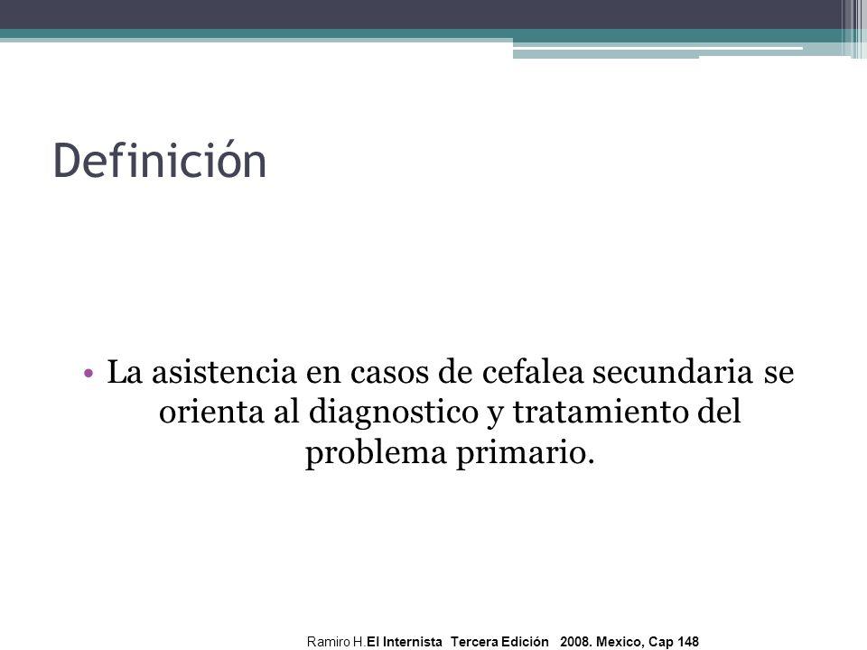 DefiniciónLa asistencia en casos de cefalea secundaria se orienta al diagnostico y tratamiento del problema primario.