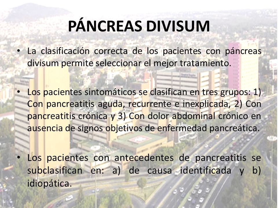 PÁNCREAS DIVISUMLa clasificación correcta de los pacientes con páncreas divisum permite seleccionar el mejor tratamiento.