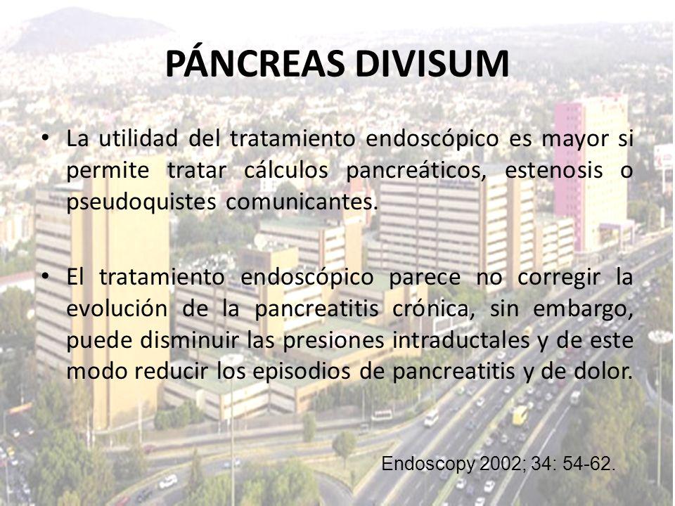PÁNCREAS DIVISUMLa utilidad del tratamiento endoscópico es mayor si permite tratar cálculos pancreáticos, estenosis o pseudoquistes comunicantes.