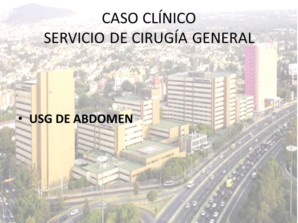 CASO CLÍNICO SERVICIO DE CIRUGÍA GENERAL
