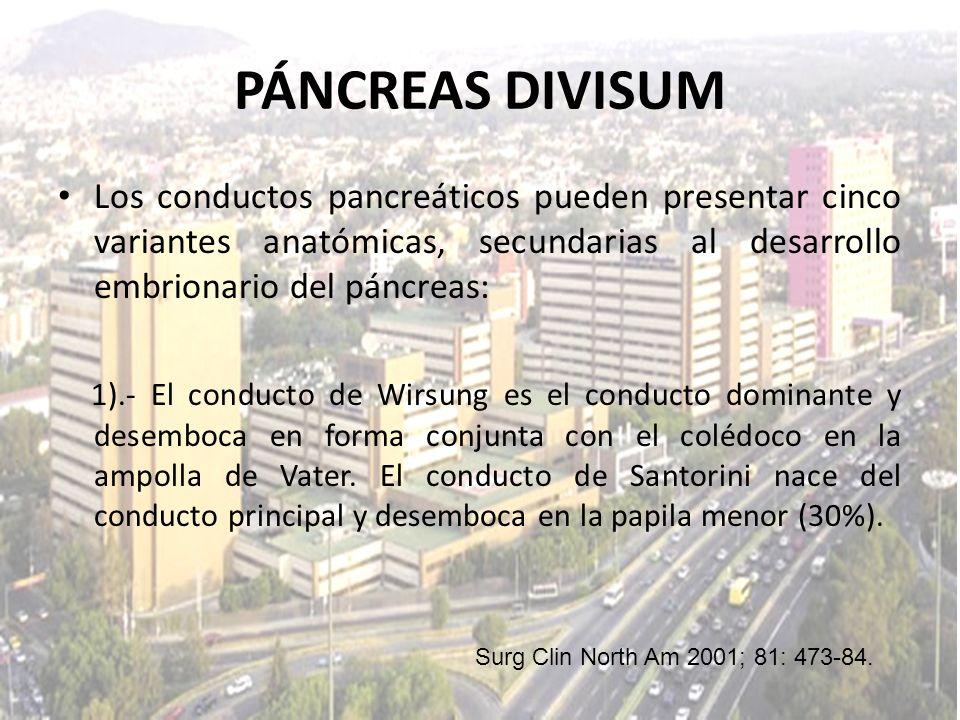 PÁNCREAS DIVISUMLos conductos pancreáticos pueden presentar cinco variantes anatómicas, secundarias al desarrollo embrionario del páncreas: