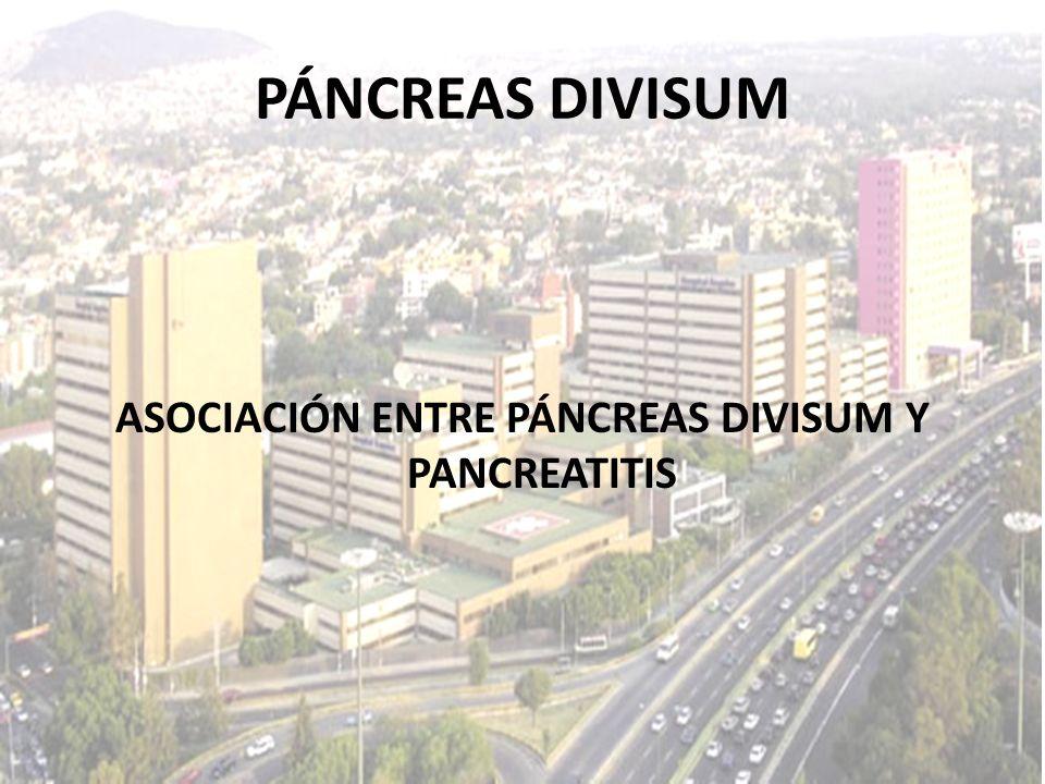 ASOCIACIÓN ENTRE PÁNCREAS DIVISUM Y PANCREATITIS