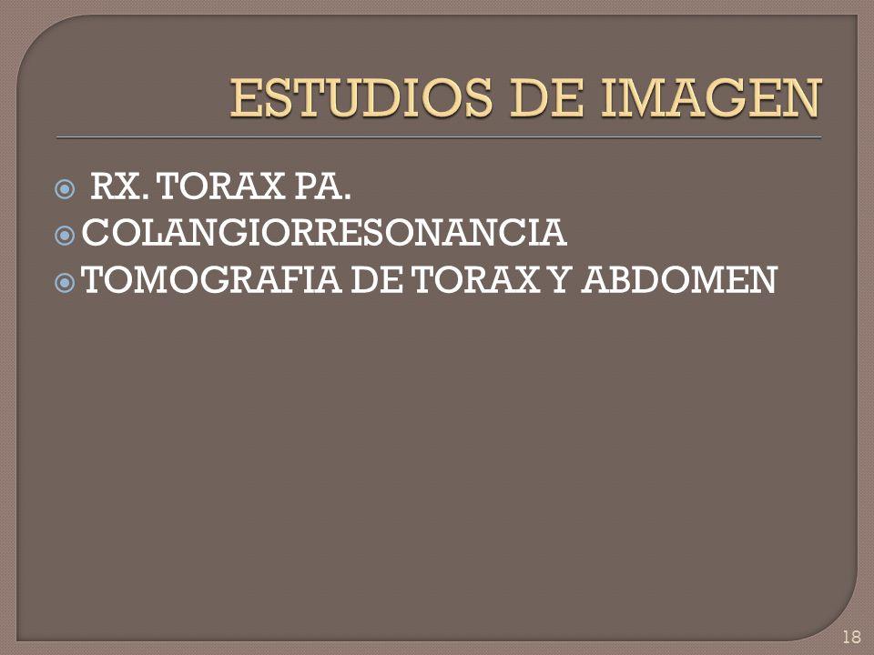 ESTUDIOS DE IMAGEN RX. TORAX PA. COLANGIORRESONANCIA