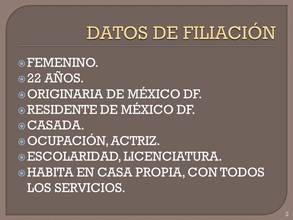 DATOS DE FILIACIÓN FEMENINO. 22 AÑOS. ORIGINARIA DE MÉXICO DF.