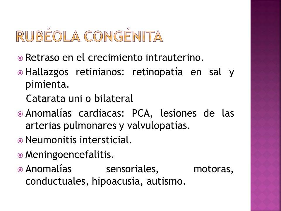 Rubéola congénita Retraso en el crecimiento intrauterino.