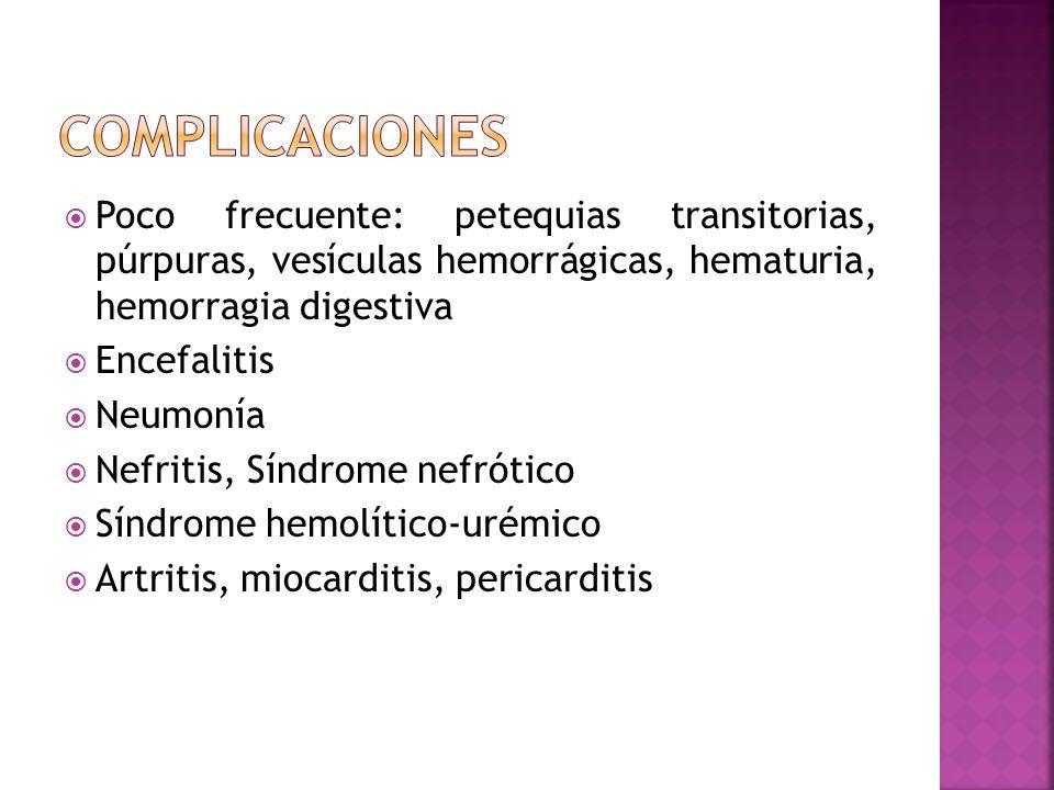 complicaciones Poco frecuente: petequias transitorias, púrpuras, vesículas hemorrágicas, hematuria, hemorragia digestiva.