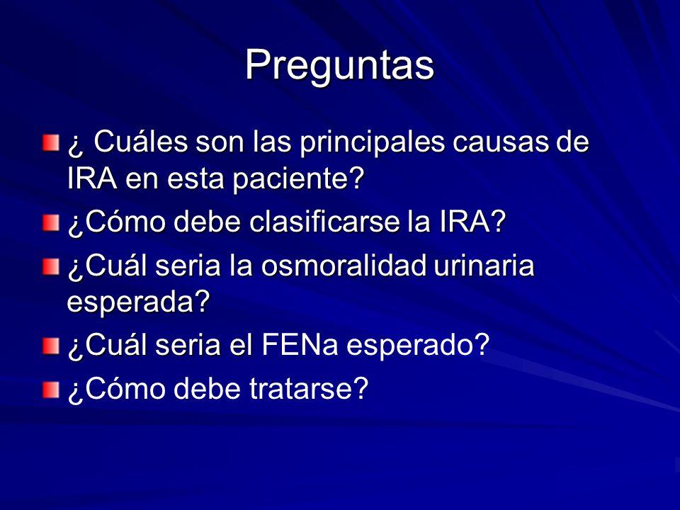 Preguntas ¿ Cuáles son las principales causas de IRA en esta paciente