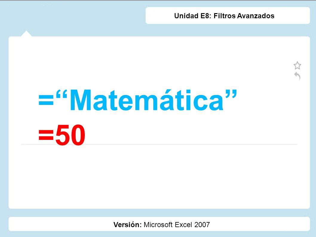 = Matemática =50 Unidad E8: Filtros Avanzados