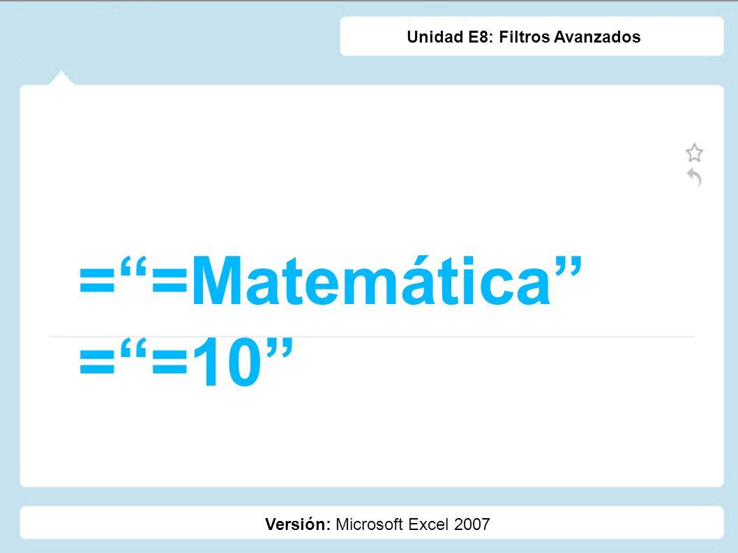 = =Matemática = =10 Unidad E8: Filtros Avanzados