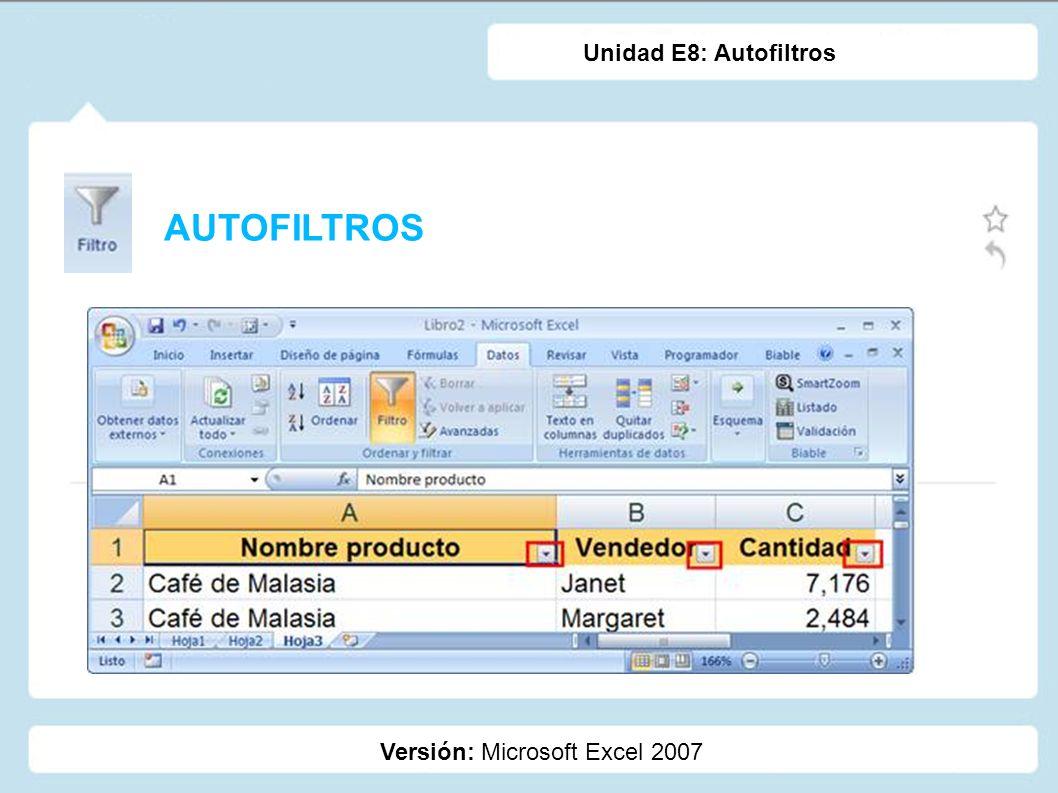 Unidad E8: Autofiltros AUTOFILTROS Versión: Microsoft Excel 2007