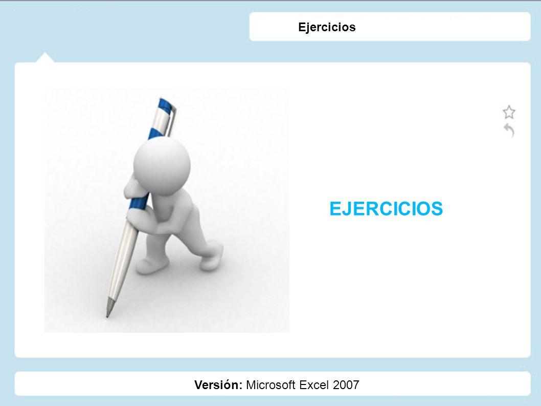 Ejercicios EJERCICIOS Versión: Microsoft Excel 2007