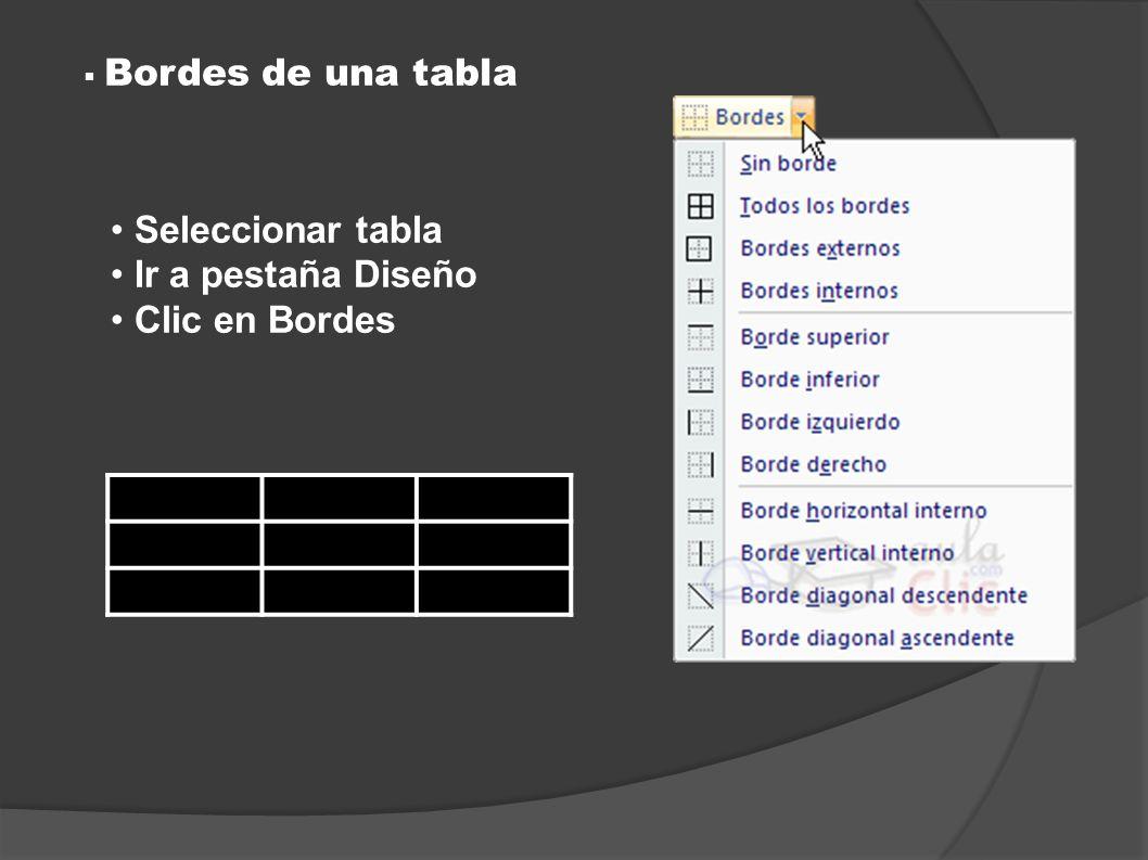 Seleccionar tabla Ir a pestaña Diseño Clic en Bordes