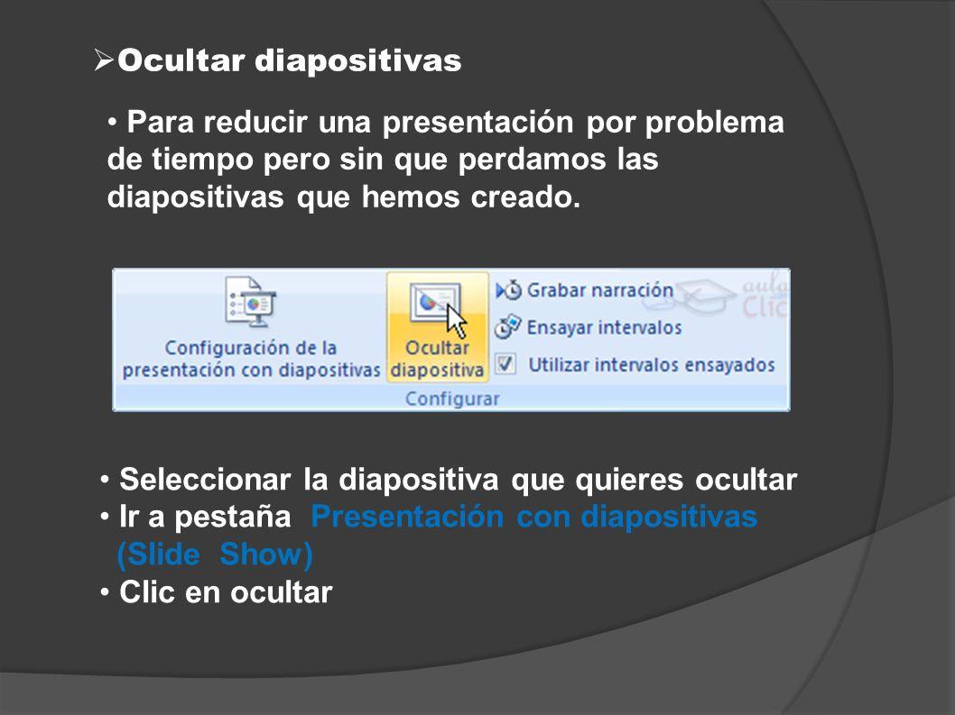 Ocultar diapositivasPara reducir una presentación por problema de tiempo pero sin que perdamos las diapositivas que hemos creado.