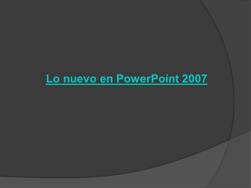 Lo nuevo en PowerPoint 2007