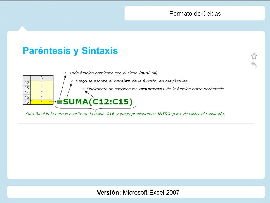 Formato de Celdas Paréntesis y Sintaxis Versión: Microsoft Excel 2007