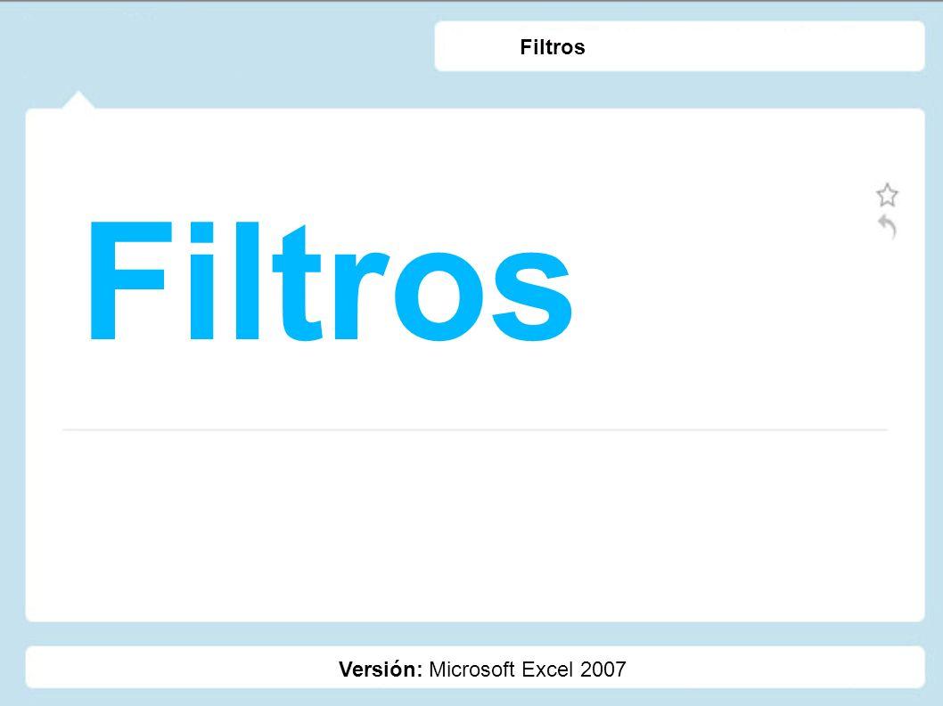 Filtros Filtros Versión: Microsoft Excel 2007
