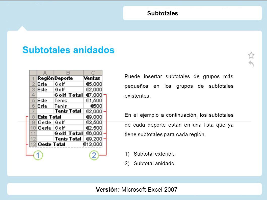 Subtotales anidados Subtotales Versión: Microsoft Excel 2007