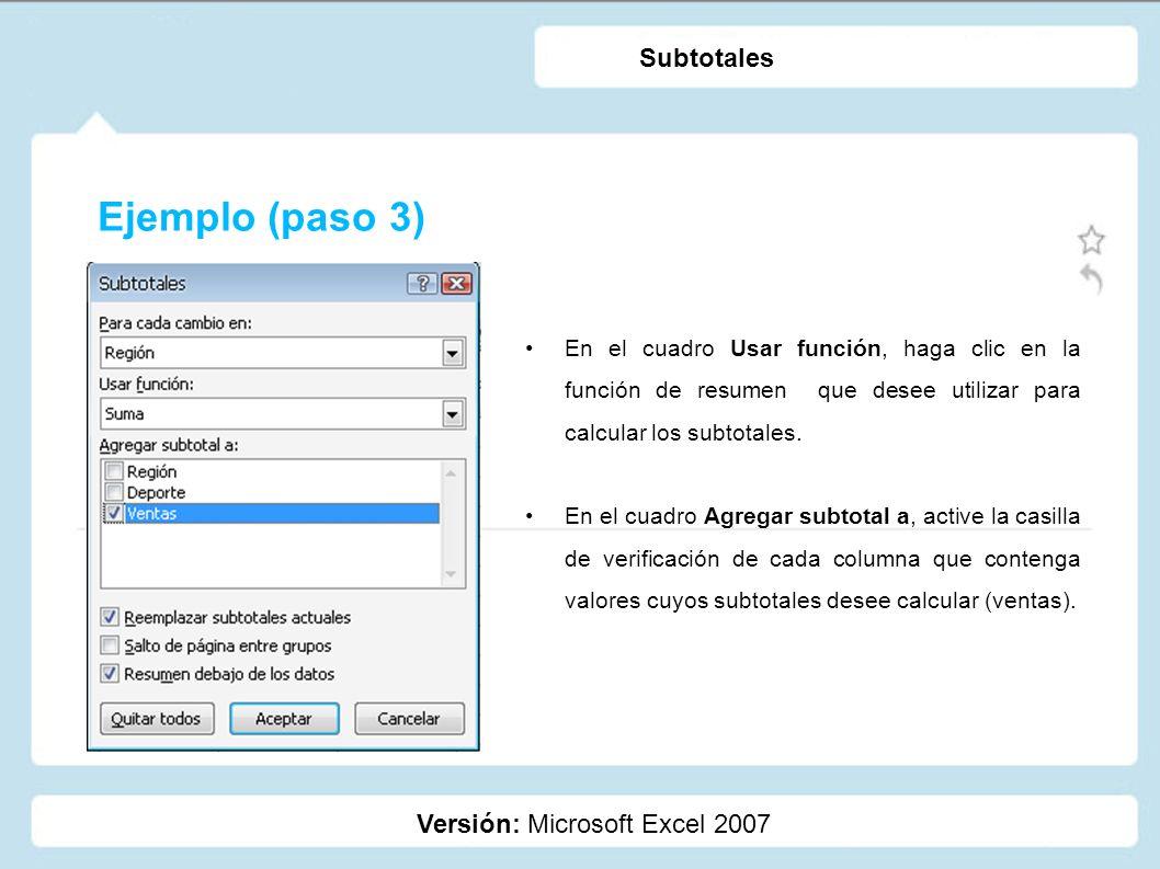 Ejemplo (paso 3) Subtotales Versión: Microsoft Excel 2007