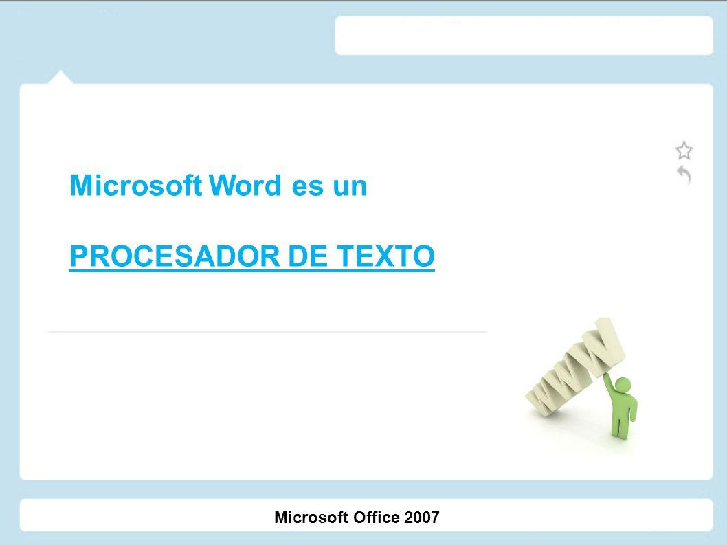 Microsoft Word es un PROCESADOR DE TEXTO Microsoft Office 2007