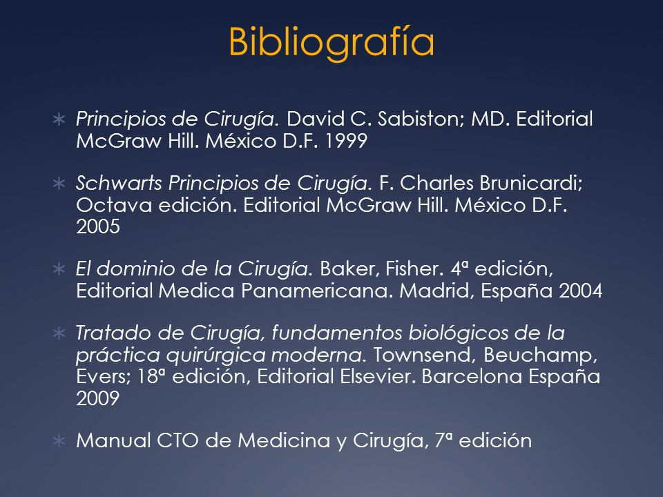 BibliografíaPrincipios de Cirugía. David C. Sabiston; MD. Editorial McGraw Hill. México D.F. 1999.