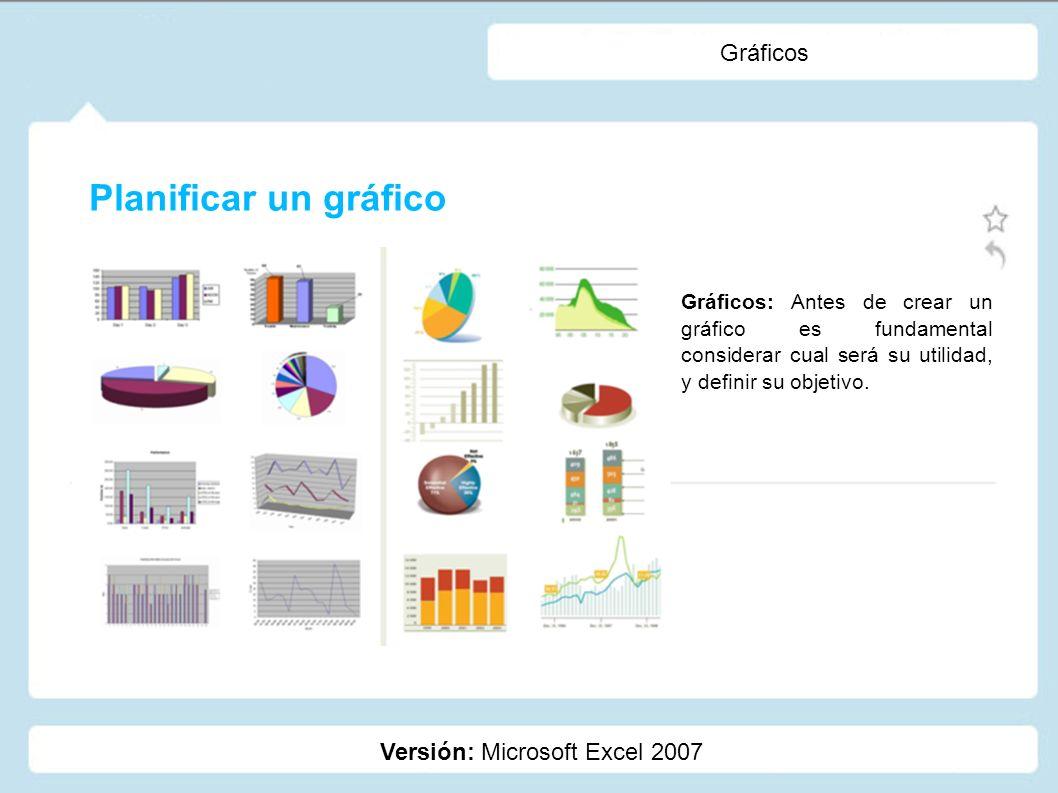 Planificar un gráfico Gráficos Versión: Microsoft Excel 2007