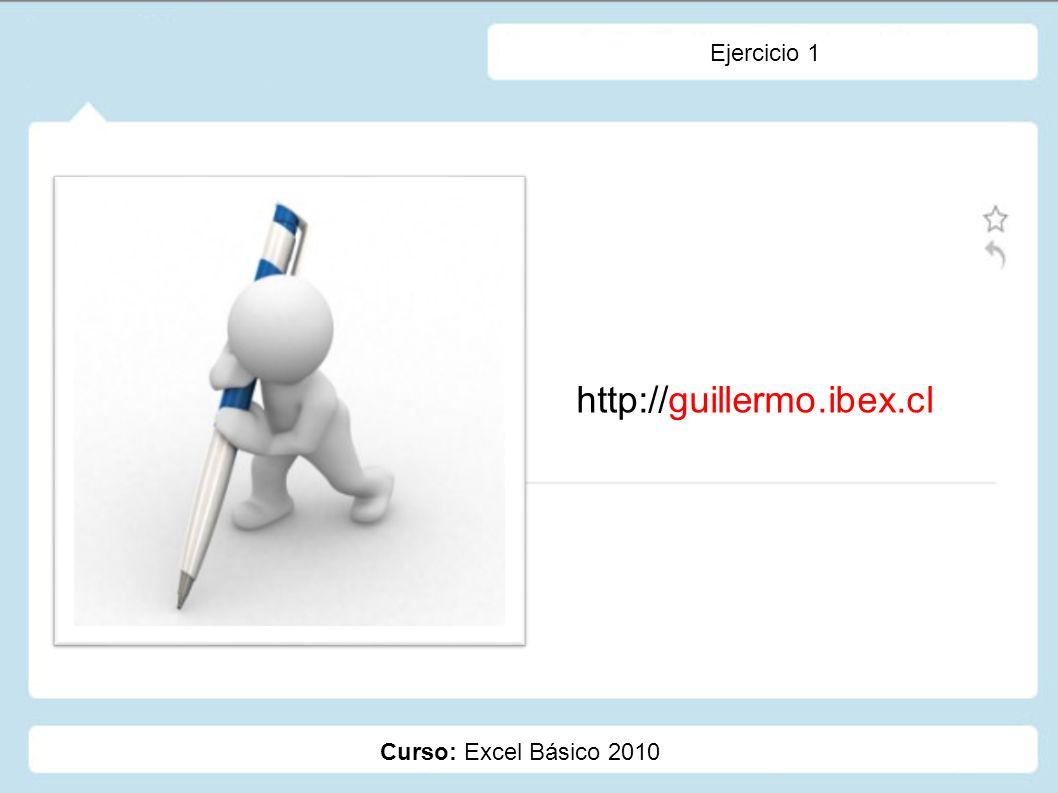 Ejercicio 1 http://guillermo.ibex.cl Curso: Excel Básico 2010