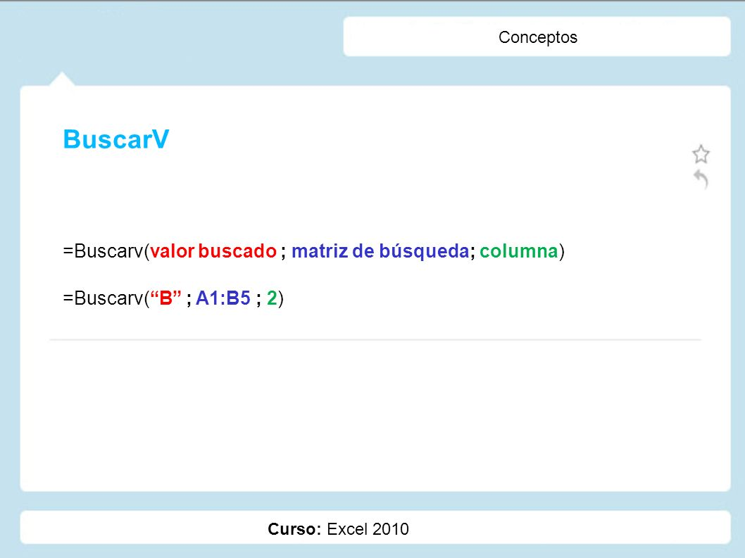 BuscarV =Buscarv(valor buscado ; matriz de búsqueda; columna)