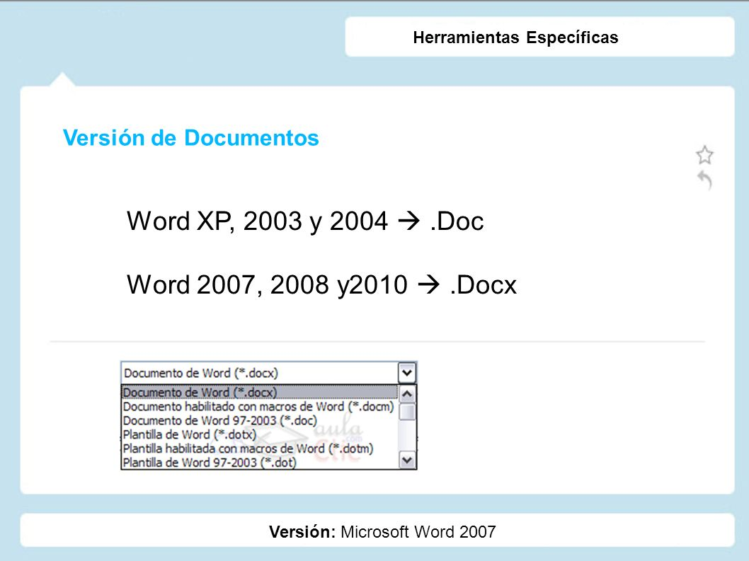 Word XP, 2003 y 2004  .Doc Word 2007, 2008 y2010  .Docx