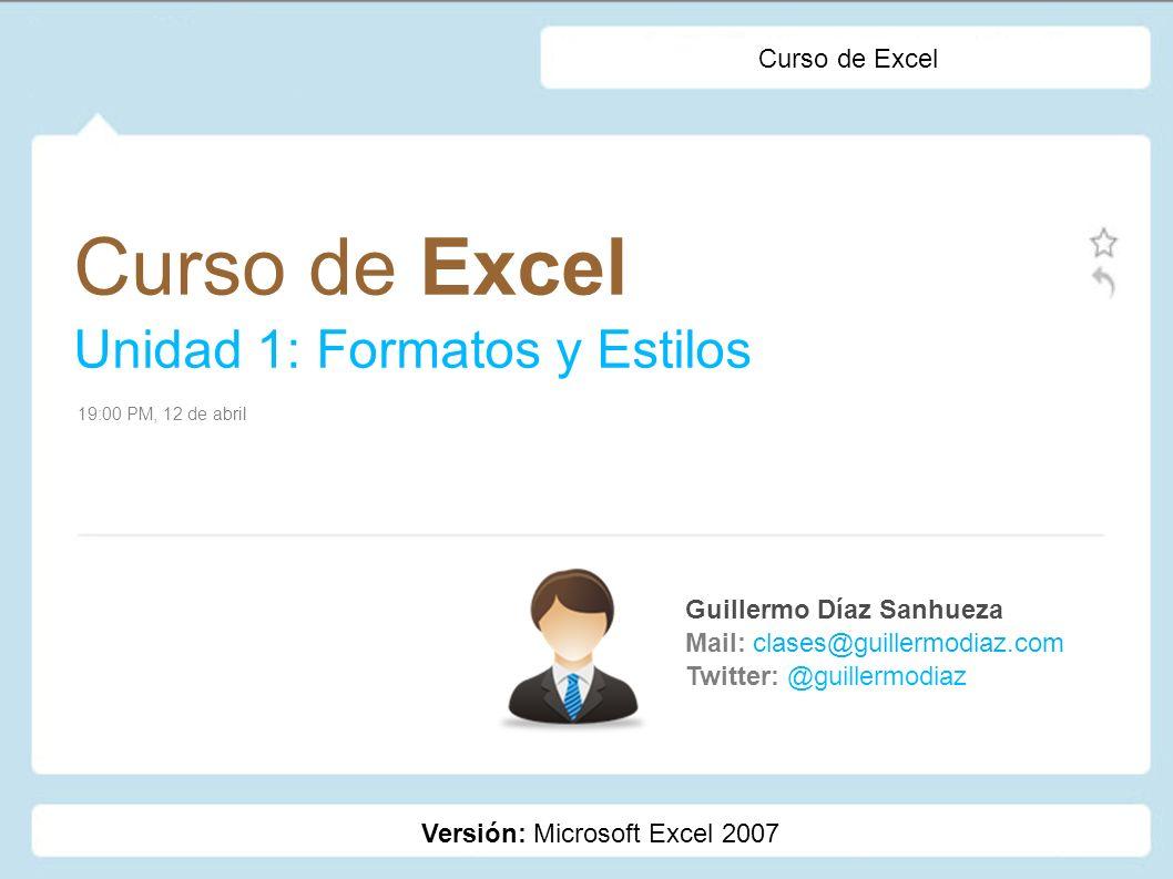 Curso de Excel Unidad 1: Formatos y Estilos Curso de Excel